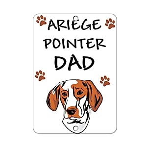 Aluminum Metal Sign Funny Ariege Pointer Dog Dad Informative Novelty Wall Art Vertical 12INx18IN 9