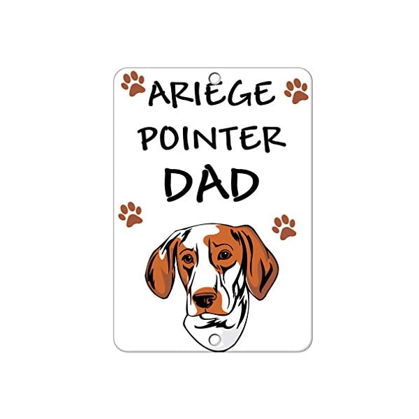 Aluminum Metal Sign Funny Ariege Pointer Dog Dad Informative Novelty Wall Art Vertical 12INx18IN 1
