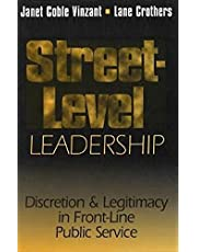 Street-Level Leadership: Discretion and Legitimacy in Front-Line Public Service
