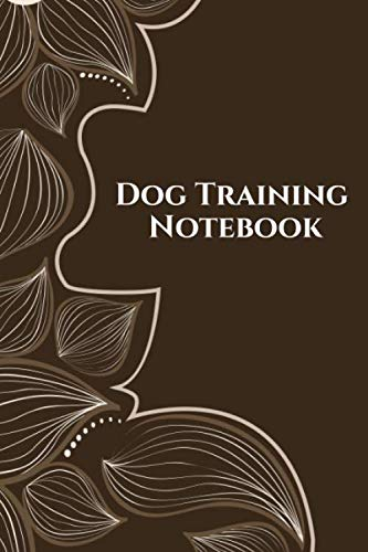 Dog Training Notebook: Train Your Pet, Keep A Record of Training Details, Trainers Template Note Logbook Sheet Notebook. A Perfect Gift for Dog ... 6
