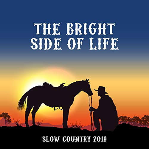 The Bright Side of Life: Slow Country 2019, Best Ballads, Waltz & Swing Country