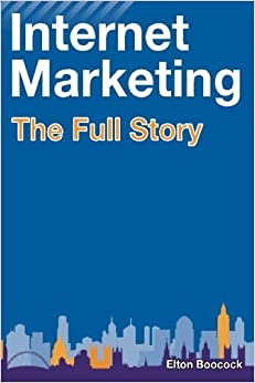 Internet Marketing: The Full Story by Elton Boocock (2011-05-01)