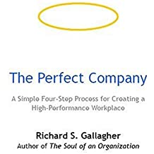 THE PERFECT COMPANY: A Simple Four-Step Process for Creating a High-Performance Workplace
