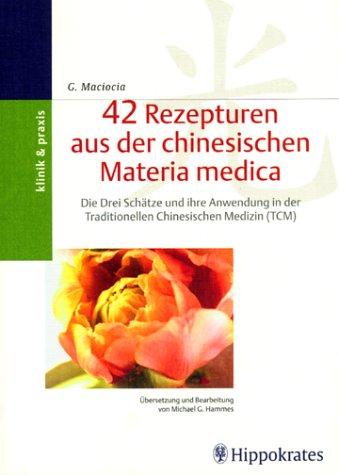 42 Rezepturen aus der chinesischen Materia Medica: Die Drei Schätze und ihre Anwendung in der Traditionellen Chinesischen Medizin (TCM)
