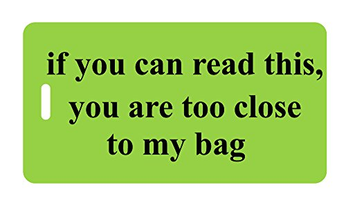 - Luggage Tag - if you can read this, you are too close to my bag
