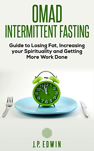 OMAD: Intermittent Fasting Guide to Losing Fat, Increasing your Spirituality and Getting More Work Done