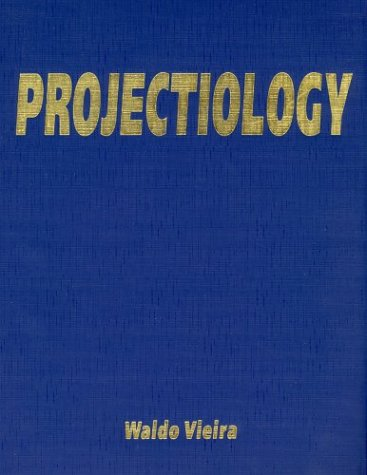 Projectiology: A Panorama of Experiences of the Consciousness Outside the Human Body, by Waldo Vieira