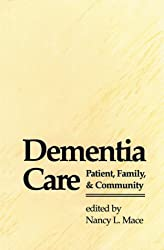 Dementia Care: Patient, Family, and Community (Johns Hopkins Series in Contemporary Medicine and Public Health)