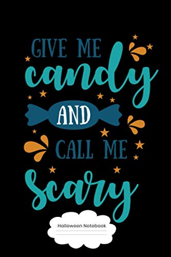 Give Me Candy And Call Me Scary Halloween Notebook: Composition Book For Kids