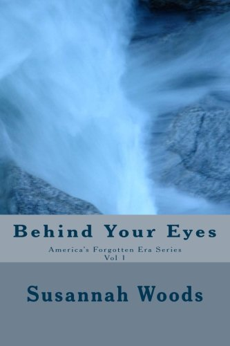 Download Behind Your Eyes (America's Forgotten Era Series) (Volume 1) pdf