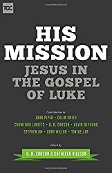 His Mission: Jesus in the Gospel of Luke (The Gospel Coalition)