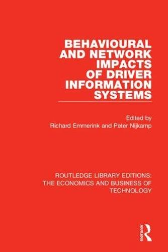 - Routledge Library Editions: The Economics and Business of Technology (49 vols): Behavioural and Network Impacts of Driver Information Systems (Volume 12)