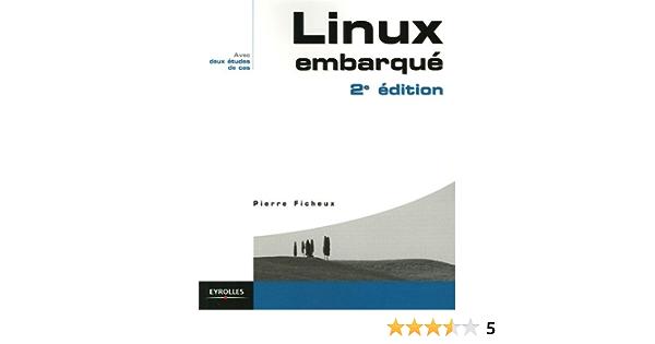 Linux Embarque Avec Des Etudes De Cas Avec Deux Etudes De Cas Eyrolles Ficheux Pierre 9782212116748 Amazon Com Books