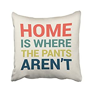 Emvency Decorative Throw Pillow Cover Square Size 16x16 Inches Home Is Where The Pants Arent Funny Type Pillowcase With Hidden Zipper Decor Fashion Cushion Gift For Home Sofa Bedroom Couch Car