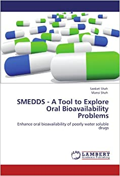 Book SMEDDS - A Tool to Explore Oral Bioavailability Problems: Enhance oral bioavailability of poorly water soluble drugs
