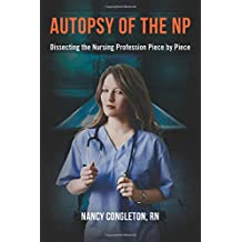 Autopsy of the NP: Dissecting the Nursing Profession Piece by Piece