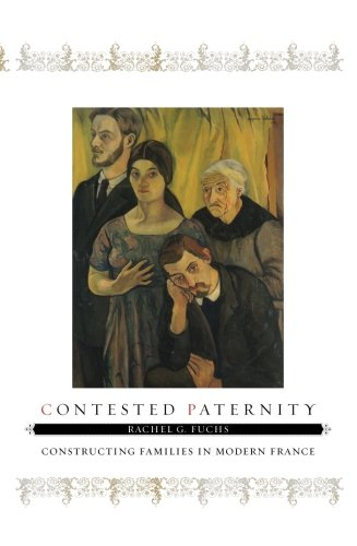 Contested Paternity: Constructing Families in Modern France
