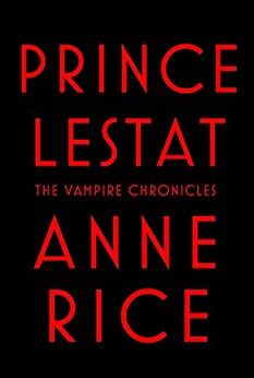 Prince Lestat: The Vampire Chronicles by [Rice, Anne]