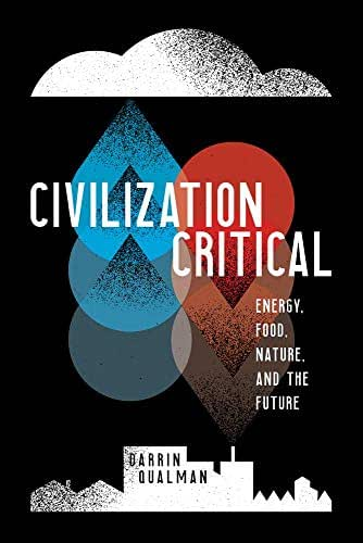 Civilization Critical: Energy, Food, Nature, and the Future