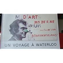 Marcel Broodthaers: Voyage a Waterloo