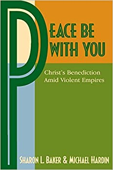 Book Peace Be with You: Christ's Benediction Amid Violent Empires by Sharon L. Baker (2010-04-15)