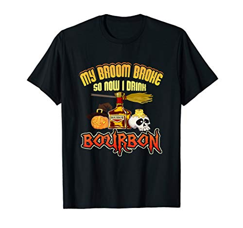Funny My Broom Broke So Now I Drink Bourbon Halloween T-Shirt -