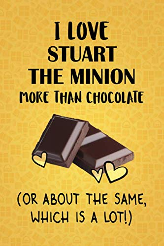 I Love Stuart the Minion More Than Chocolate (Or About The Same, Which Is A Lot!): Stuart the Minion Designer Notebook -