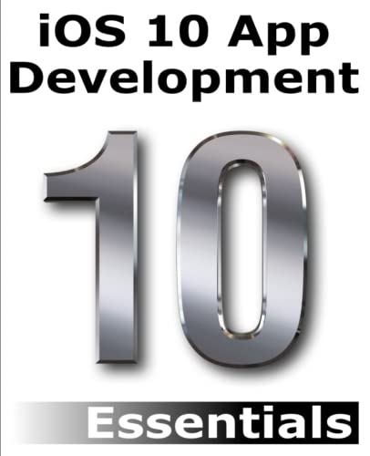 iOS 10 App Development Essentials: Learn to Develop iOS 10 Apps with Xcode 8 and Swift 3 (Best Language For Mobile App Development)