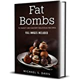 Keto Fat Bombs: 70 Sweet & Savory Recipes for Ketogenic, Paleo & Low-Carb Diets. Easy Recipes for Healthy Eating and Fast Weight Loss. (Ketogenic diet guide with low-carb snacks and keto fat bombs)