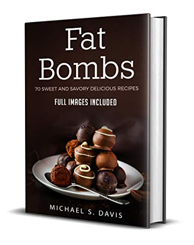 Keto Fat Bombs: 70 Sweet & Savory Recipes for Ketogenic, Paleo & Low-Carb Diets. Easy Recipes for Healthy Eating and  Fast Weight Loss. (Ketogenic diet guide with low-carb snacks and  keto fat bombs) by MIchael S. Davis