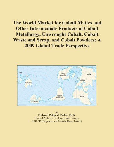 The World Market for Cobalt Mattes and Other Intermediate Products of Cobalt Metallurgy, Unwrought Cobalt, Cobalt Waste and Scrap, and Cobalt Powders: A 2009 Global Trade Perspective (Cobalt Programming)