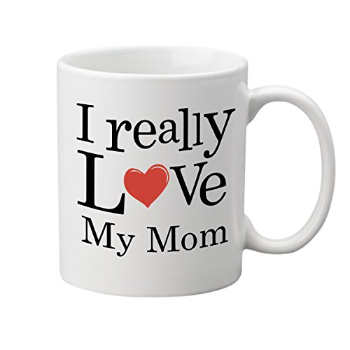 I Really Love My Mom Coffee Mug - (11 oz.) - One-Side Print - Ceramic Work Cup for Moms, Wives, Mothers - Thoughtful Gag Gift for Her