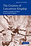 The Creation of Lancastrian Kingship : Literature, Language and Politics in Late Medieval England, Nuttall, Jenni, 0521874963