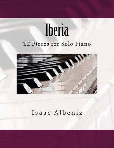 Iberia: 12 Pieces for Solo Piano (Albeniz Piano Pieces)