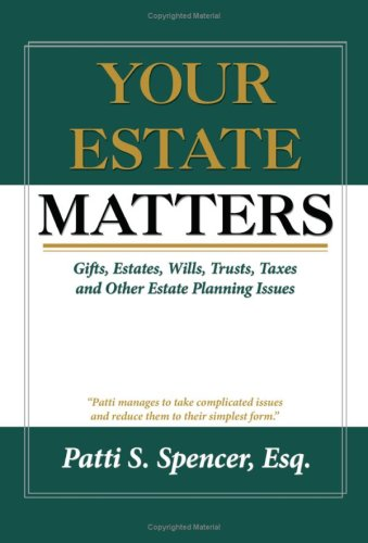 Your Estate Matters: Gifts, Estates, Wills, Trusts, Taxes and Other Estate Planning Issues