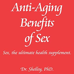 Anti-Aging Benefits of Sex: Sex - The Ultimate Health Supplement Audiobook