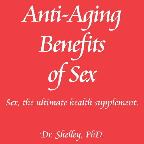 411ByBXcA0L - Anti-Aging Benefits of Sex: Sex - The Ultimate Health Supplement: Red Book Series, Volume 2