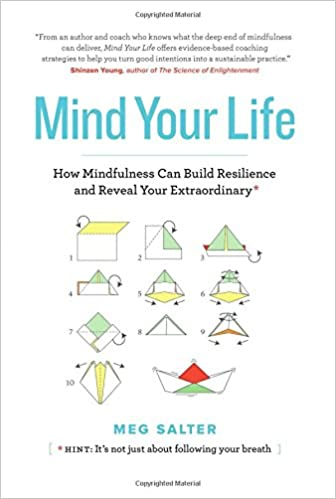 Mind Your Life: How Mindfulness Can Build Resilience and Reveal Your Extraordinary