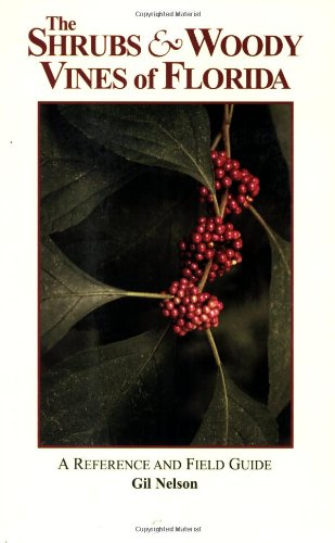 The Shrubs and Woody Vines of Florida: A Reference and Field Guide (Reference and Field Guides)