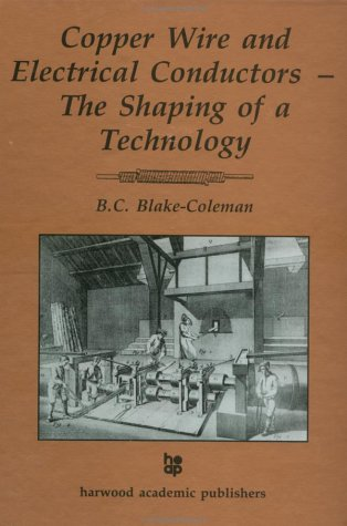Book: Copper Wire and Electrical Conductors - The Shaping of a Technology by B.C. Blake-Coleman