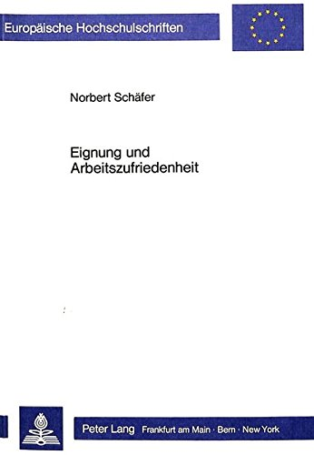 Eignung und Arbeitszufriedenheit: Beiträge zur Eignungsdiagnostik (Europäische Hochschulschriften / European University Studies / Publications Universitaires Européennes) (German Edition) by Peter Lang GmbH, Internationaler Verlag der Wissenschaften