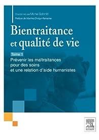 Bientraitance et qualité de vie - T.1: Tome 1 : Prévenir les maltraitances pour des soins et une relation d'aide humanistes par Michel Schmitt