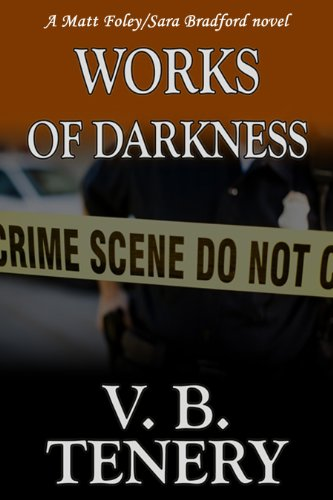 Works of Darkness (Matt Foley/Sara Bradford series Book 1) by [Tenery, V. B.]