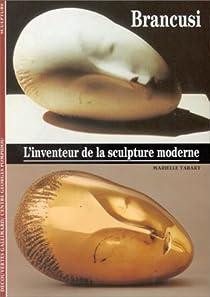 Brancusi : L'inventeur de la sculpture moderne par Tabart