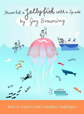 Never Hit a Jellyfish with a Spade: How to Survive Life'...