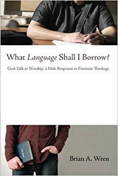 What Language Shall I Borrow?: God-Talk in Worship: A Male Response to Feminist Theology