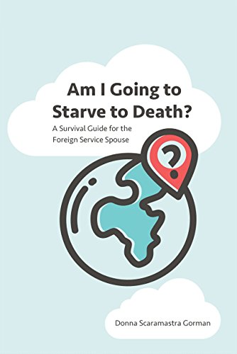 Am I Going to Starve to Death?: A Survival Guide for the Foreign Service Spouse Pdf