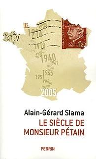 Le siècle de Monsieur Pétain : Essai sur la passion identitaire par Alain-Gérard Slama