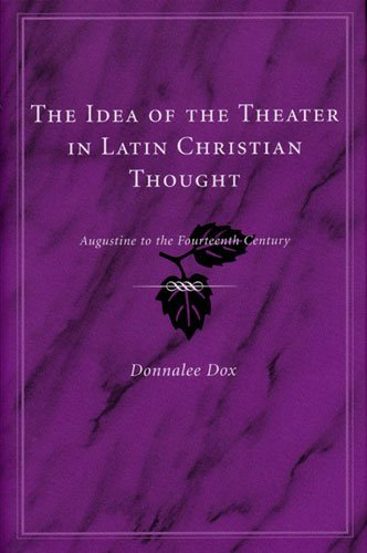 Download The Idea of the Theater in Latin Christian Thought: Augustine to the Fourteenth Century PDF