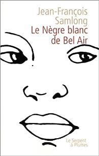 Le Nègre blanc de Bel Air par Jean-François Samlong